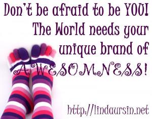 Sassy Sayings - Don't be afraid to be YOU http://lindaursin.net