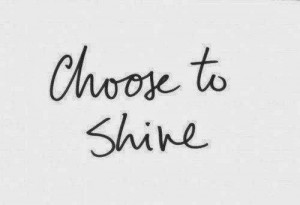 choose to shine quotes choose to shine