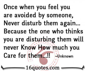 Once when you feel you are avoided by someone, Never disturb them ...