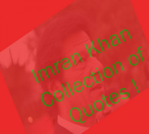 Collection of Imran Khan Quotes About Life, Cricket & Politics