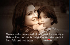 Mother is the biggest gift of god to all human being. Believe it or ...