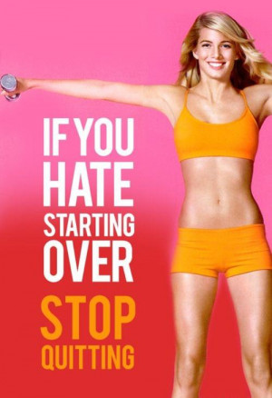 ... fitness quote encouraging you to stop quitting and get the body you