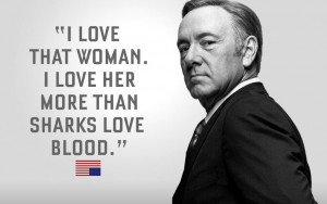 House of Cards quotes. I love Kevin Spacey.