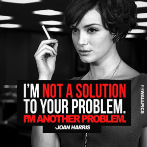 Im Another Problem Joan Harris Mad Men Quote Picture