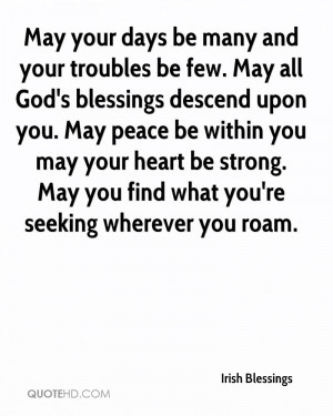 May your days be many and your troubles be few. May all God's ...