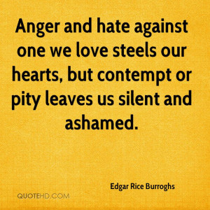 Anger and hate against one we love steels our hearts, but contempt or ...