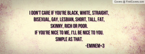 don't care if you're black, white, straight, bisexual, gay, lesbian ...