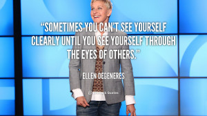 quote-Ellen-DeGeneres-sometimes-you-cant-see-yourself-clearly-until ...