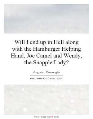 Will I end up in Hell along with the Hamburger Helping Hand, Joe Camel ...