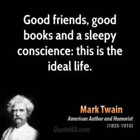 Mark Twain - Good friends, good books and a sleepy conscience: this is ...