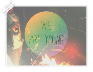 We Are Young Quote