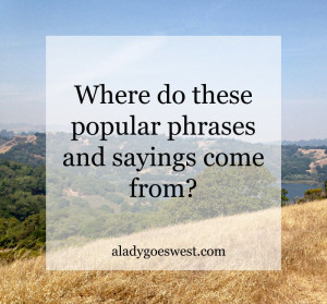 Where do these popular phrases and sayings come from via A Lady Goes ...