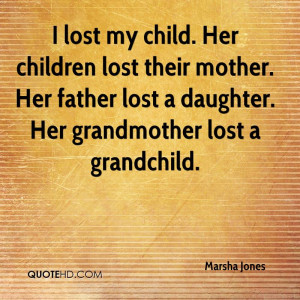 lost my child Her children lost their mother Her father lost a