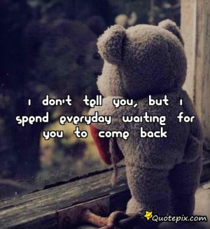 Don't Tell You, But I Spend Everyday Waiting For You To Come Back