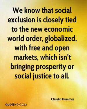 We know that social exclusion is closely tied to the new economic ...