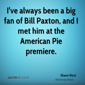 ve always been a big fan of Bill Paxton, and I met him at the ...