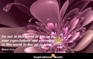 ... -your-expectations-and-youre-not-in-this-world-to-live-up-to-mine.jpg