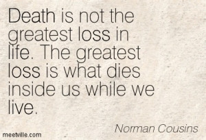 Norman-Cousins-loss-life-death-love-live-inspiration-Meetville-Quotes ...