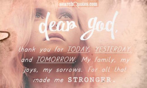 Dear God, thank you for today, yesterday, and tomorrow. My family, my ...