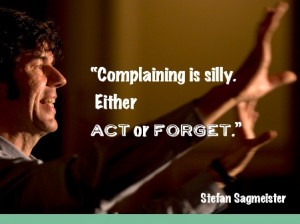 Complaining is silly. Either act or forget.