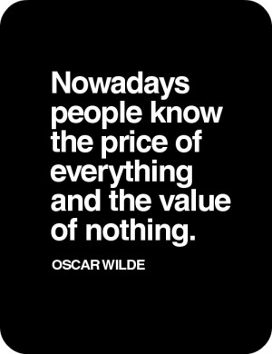 ... quotations-Nowadays-people-know-the-price-of-everything-and-the-value