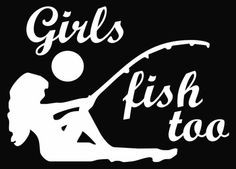 Fishing Quotes for Girls | Girls Fish Too Hunt Vinyl Decal Sticker ...