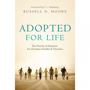 ... for Life: The Priority of Adoption for Christian Families and Churches