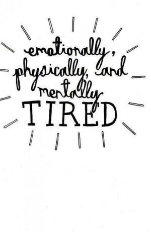 Emotionally, physically, & mentally tired!