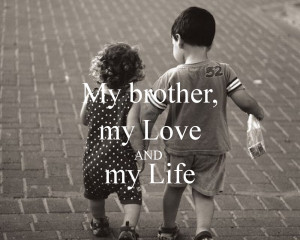 My brother, my Love AND my Life