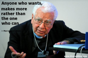 ... rather than the one who can - Murray Gell-Mann Quotes - StatusMind.com