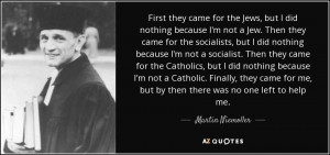 ... me, but by then there was no one left to help me. - Martin Niemoller