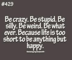 Crazy Friend Quotes   Be Crazy Be Stupid   For Sure Quotes