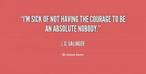 """sick of not having the courage to be an absolute nobody."""""""