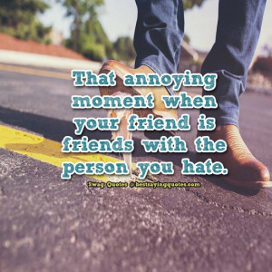 That annoying moment when your friend is friends with the person you ...