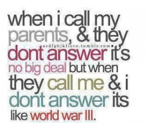 when i call my parents and they dont answer its no big deal but wen ...