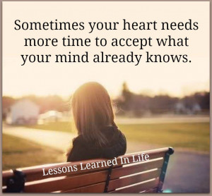 Sometimes your Heart Needs more time to accept what your mind already ...
