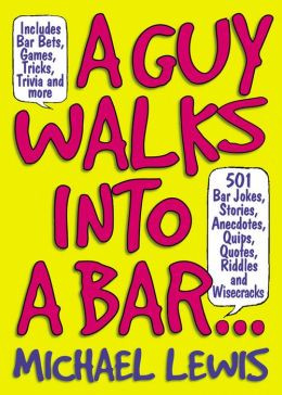 ... Bar Jokes, Stories, Anecdotes, Quips, Quotes, Riddles, and Wisecracks