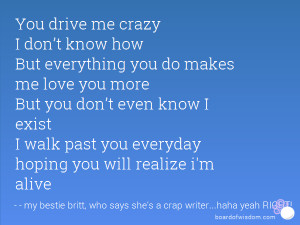 me crazy I don't know how But everything you do makes me love you ...
