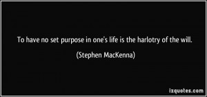 To have no set purpose in one's life is the harlotry of the will ...