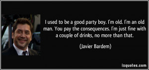 quote-i-used-to-be-a-good-party-boy-i-m-old-i-m-an-old-man-you-pay-the ...