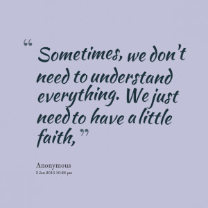 Quotes Picture: sometimes, we don't need to understand everything we ...