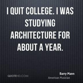 barry-mann-musician-quote-i-quit-college-i-was-studying-architecture ...