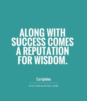 Along with successes a reputation for wisdom Picture Quote 1