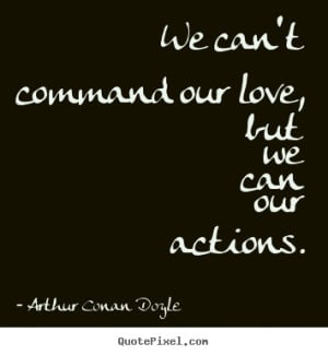 ... quotes about love - We can't command our love, but we can our