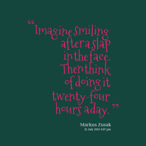 Quotes Picture: imagine smiling after a slap in the face then think of ...