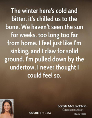 Its So Cold Quotes Sarah mclachlan quotes