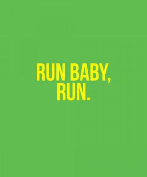 Run baby, run.
