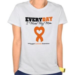 Leukemia Every Day I Miss My Mom Tees