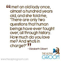 """... do you love me? And who's in charge?'"""" -Elizabeth Gilbert #quote"""