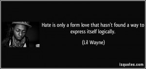... love that hasn't found a way to express itself logically. - Lil Wayne